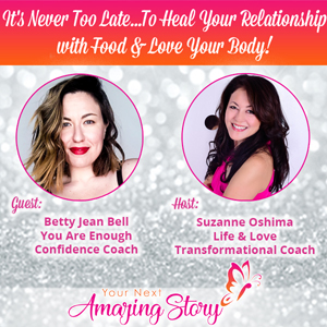 It's Never Too Late To Heal Your Relationship with Food & Love Your Body!