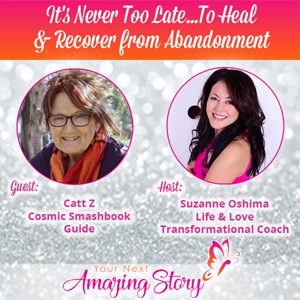 It's Never Too Late To Heal & Recover From Abandonment